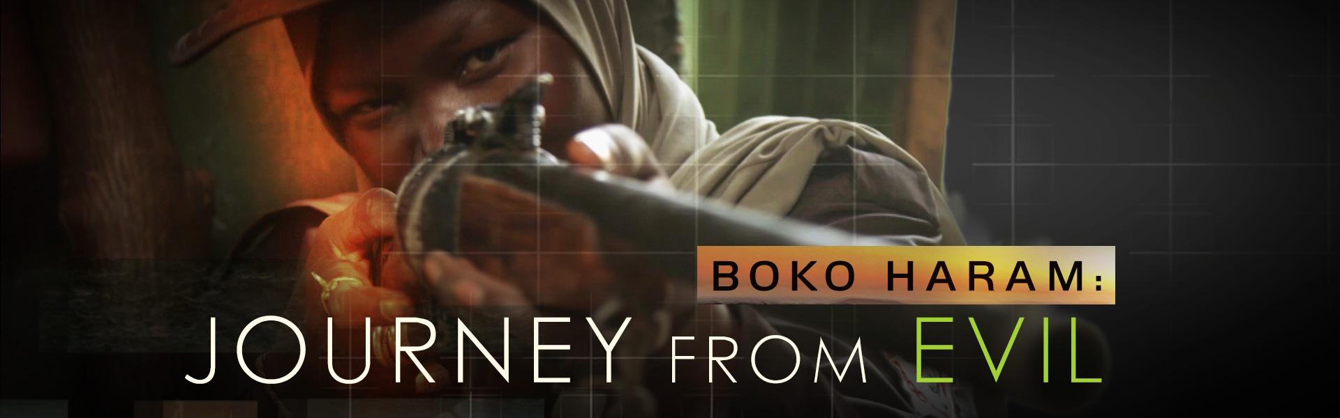 Boko Haram:  Journey from Evil – Winner of a Gold Medal at the New York Film Festival